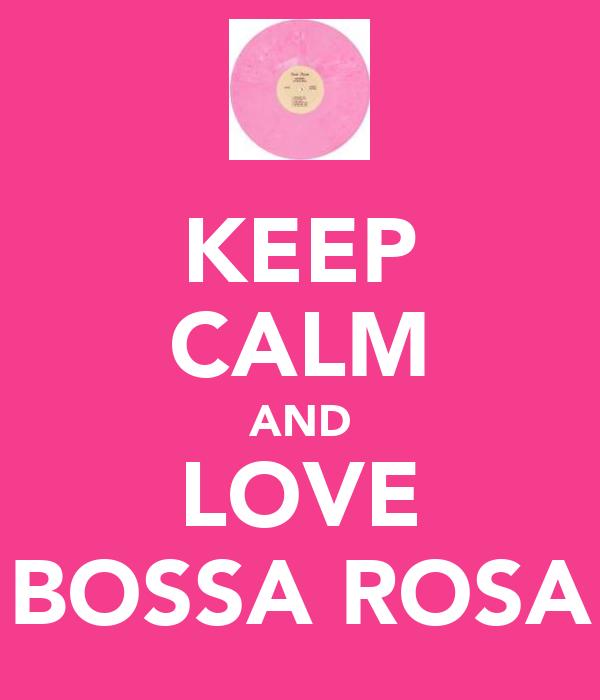 KEEP CALM AND LOVE BOSSA ROSA