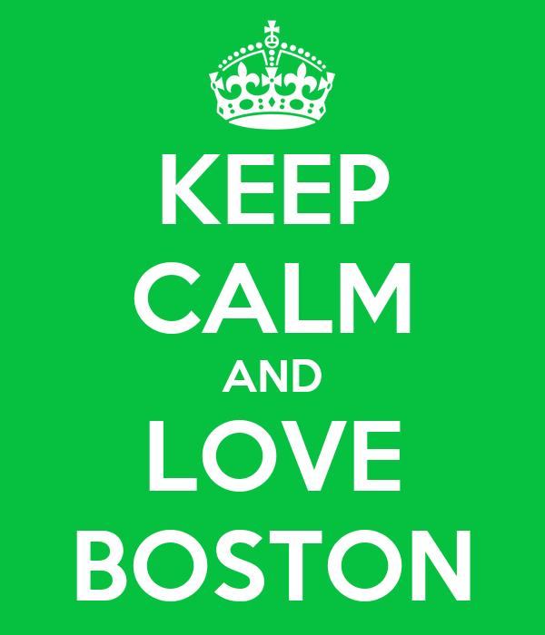 KEEP CALM AND LOVE BOSTON