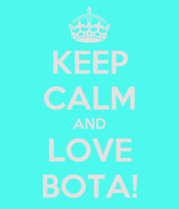 KEEP CALM AND LOVE BOTA!