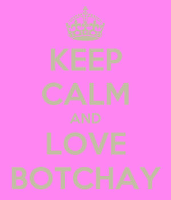 KEEP CALM AND LOVE BOTCHAY