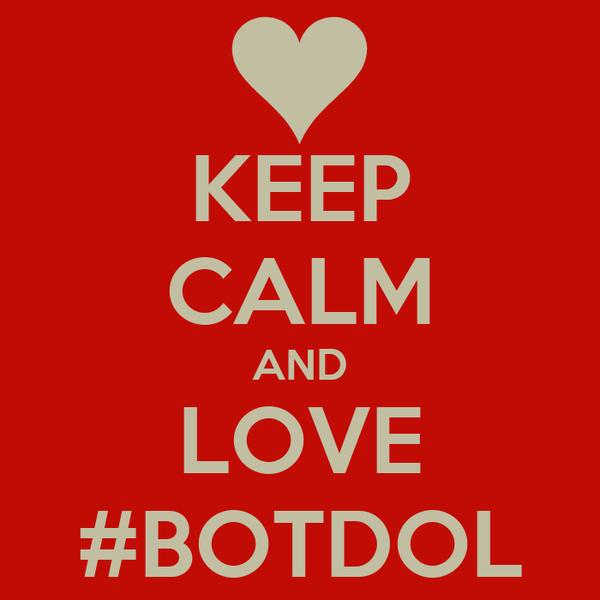 KEEP CALM AND LOVE #BOTDOL