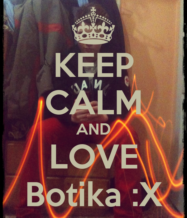 KEEP CALM AND LOVE Botika :X