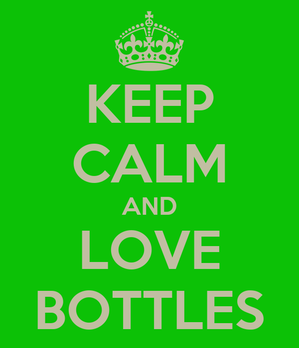 KEEP CALM AND LOVE BOTTLES