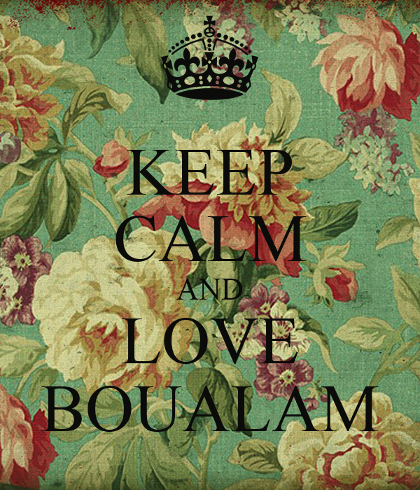 KEEP CALM AND LOVE BOUALAM