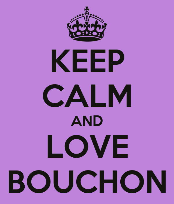 KEEP CALM AND LOVE BOUCHON