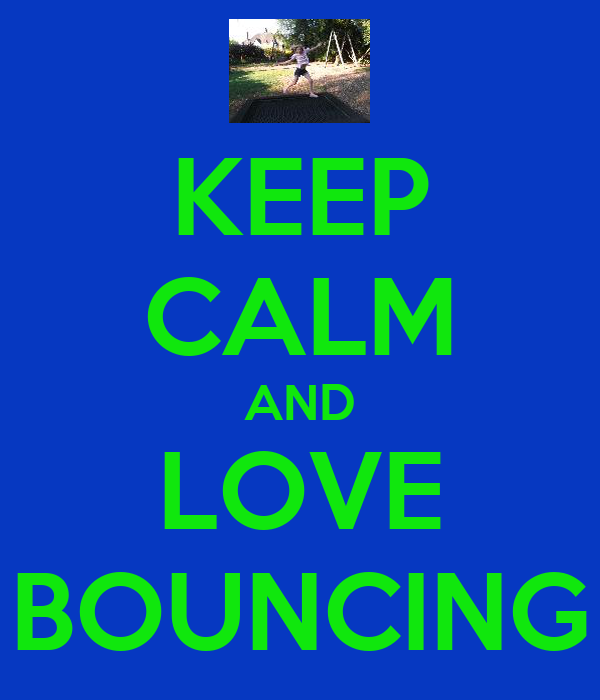 KEEP CALM AND LOVE BOUNCING