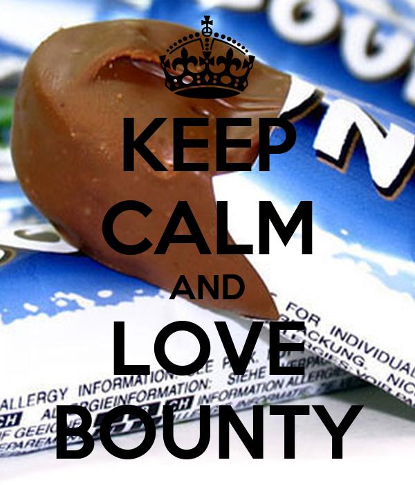 KEEP CALM AND LOVE BOUNTY