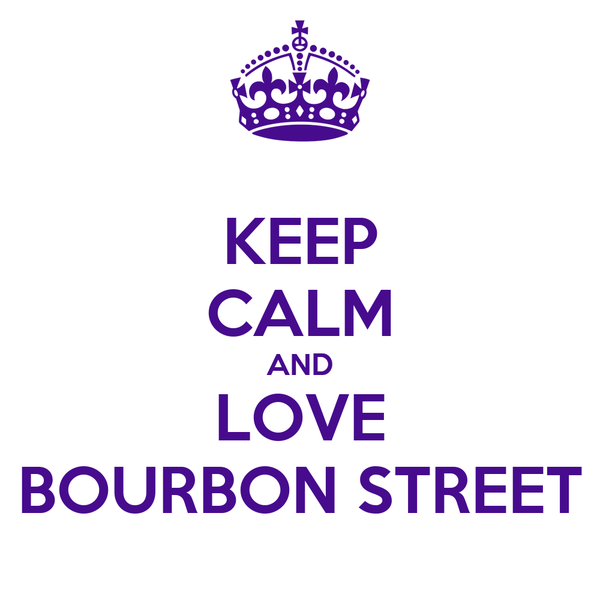 KEEP CALM AND LOVE BOURBON STREET