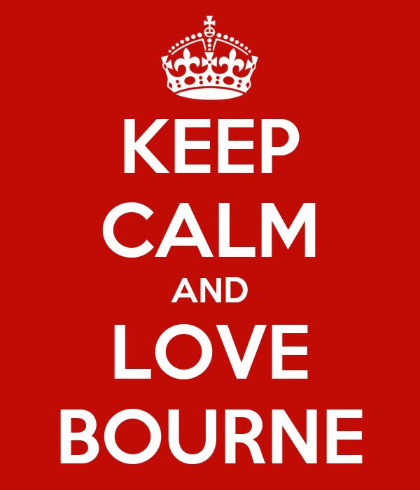 KEEP CALM AND LOVE BOURNE