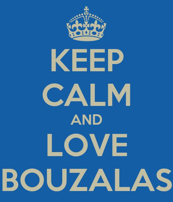 KEEP CALM AND LOVE BOUZALAS