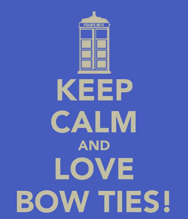KEEP CALM AND LOVE BOW TIES!