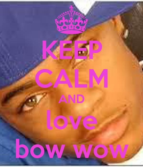 KEEP CALM AND love bow wow