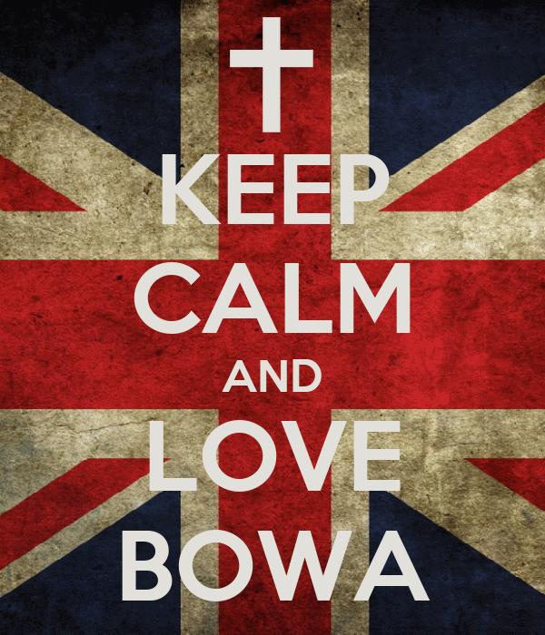 KEEP CALM AND LOVE BOWA