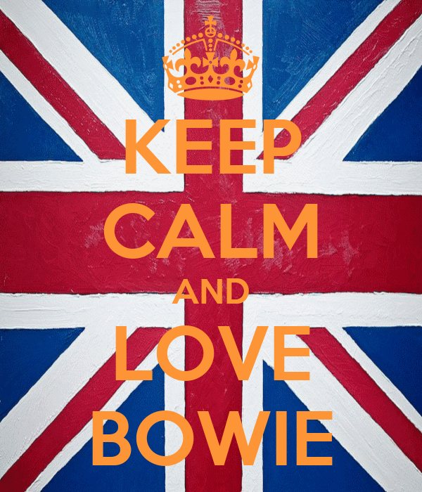 KEEP CALM AND LOVE BOWIE