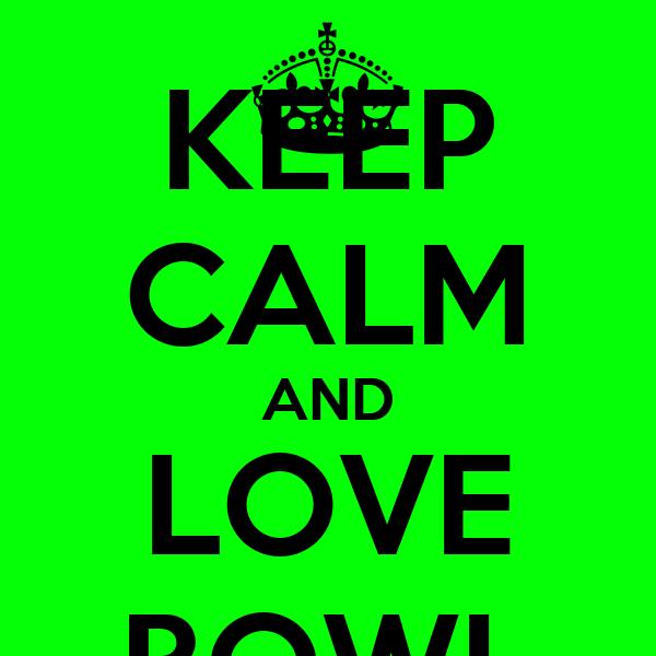 KEEP CALM AND LOVE BOWL