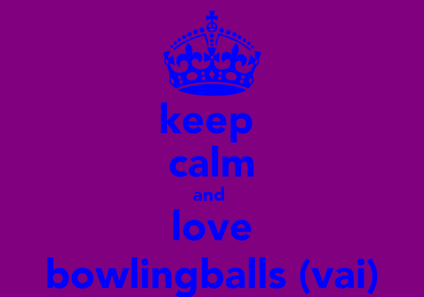 keep  calm and  love bowlingballs (vai)