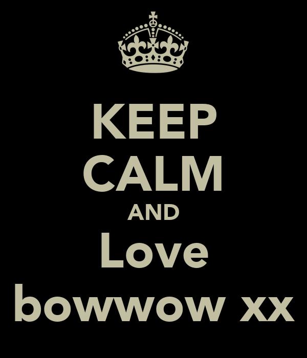 KEEP CALM AND Love bowwow xx
