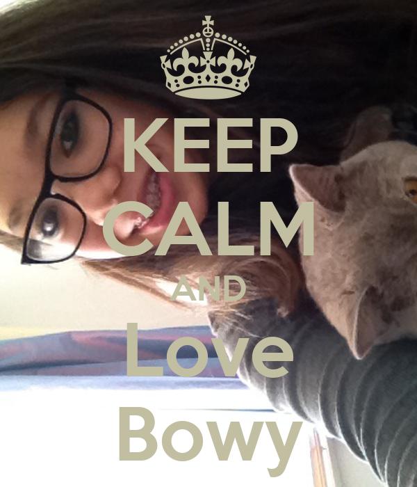 KEEP CALM AND Love Bowy