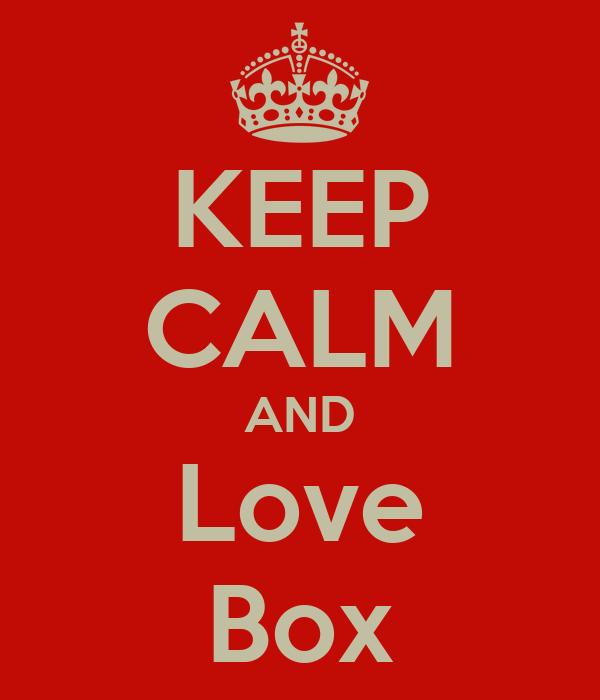 KEEP CALM AND Love Box