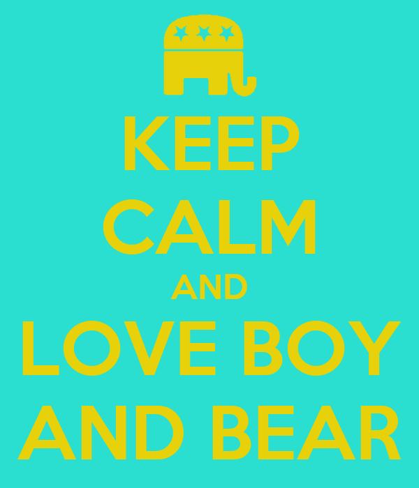 KEEP CALM AND LOVE BOY AND BEAR