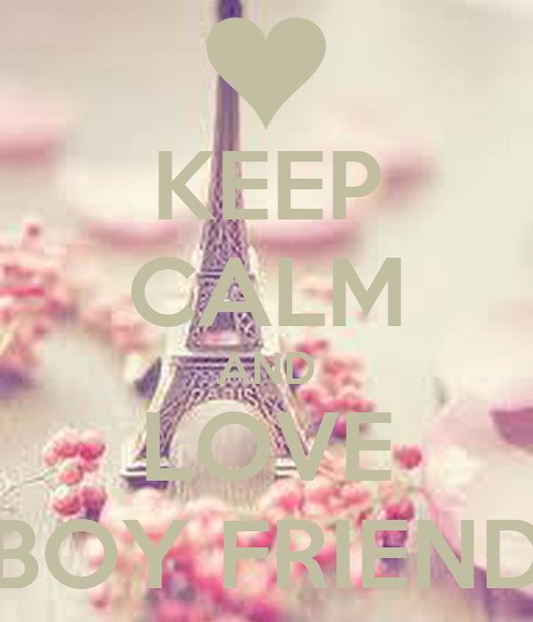 KEEP CALM AND LOVE BOY FRIEND
