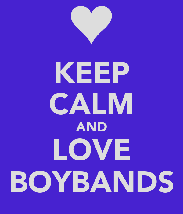 KEEP CALM AND LOVE BOYBANDS