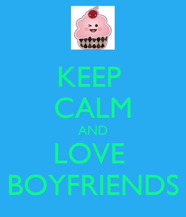 KEEP  CALM AND LOVE  BOYFRIENDS