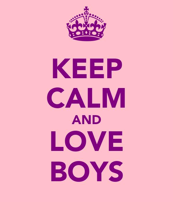 KEEP CALM AND LOVE BOYS