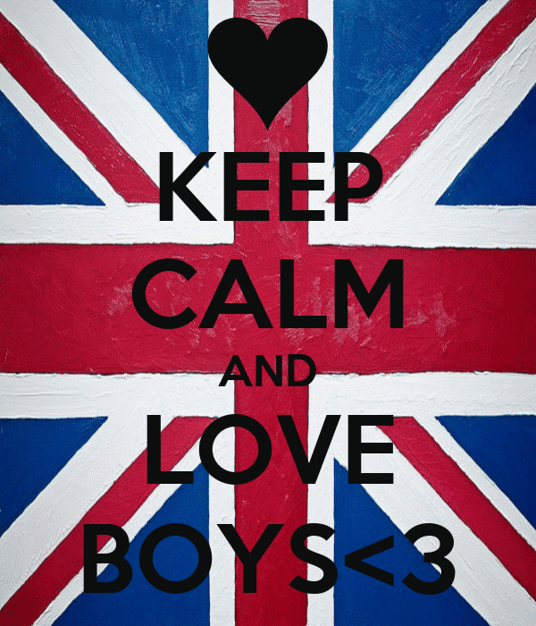 KEEP CALM AND LOVE BOYS<3