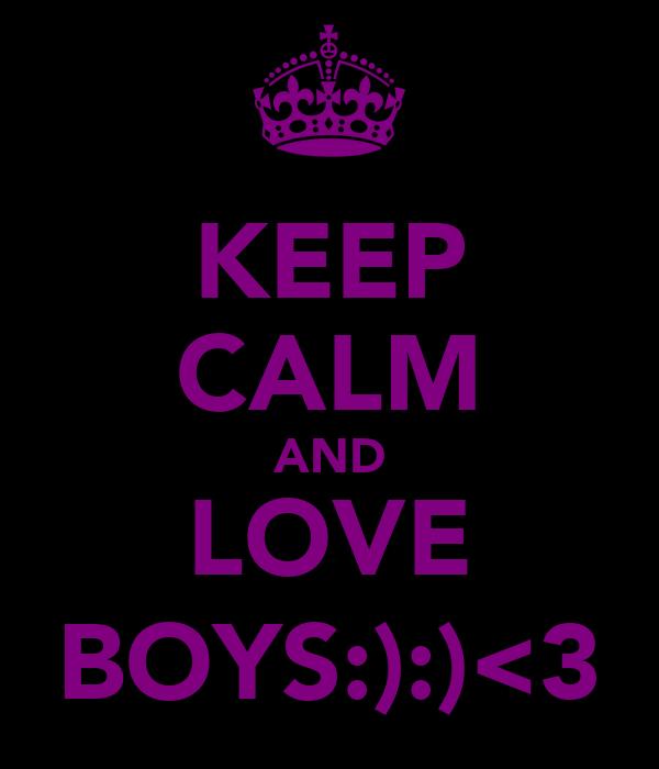KEEP CALM AND LOVE BOYS:):)<3