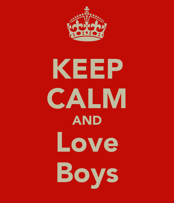 KEEP CALM AND Love Boys