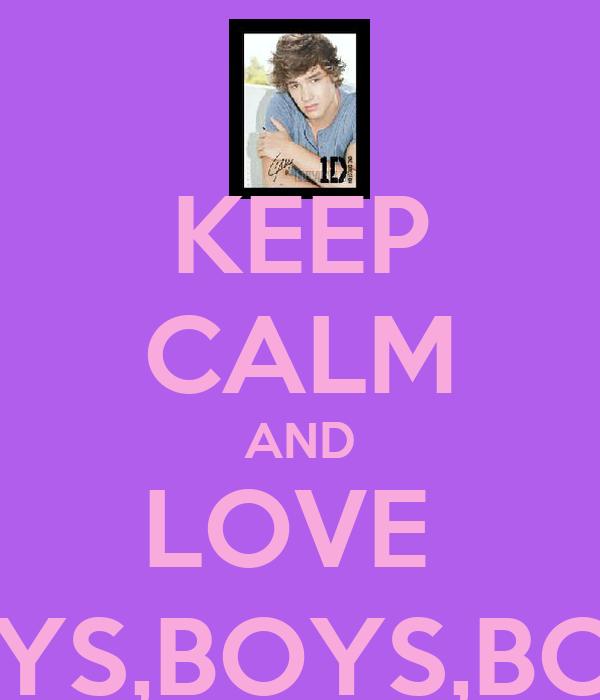 KEEP CALM AND LOVE  BOYS,BOYS,BOYS