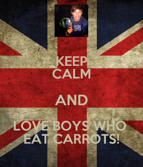 KEEP CALM AND LOVE BOYS WHO  EAT CARROTS!