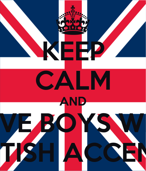 KEEP CALM AND LOVE BOYS WITH BRITISH ACCENTS