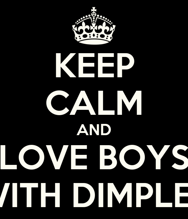 KEEP CALM AND LOVE BOYS WITH DIMPLES