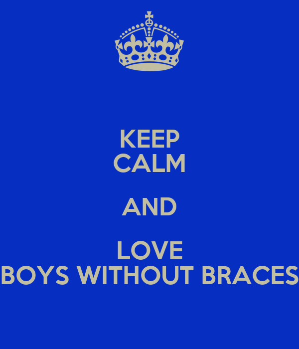 KEEP CALM AND LOVE BOYS WITHOUT BRACES