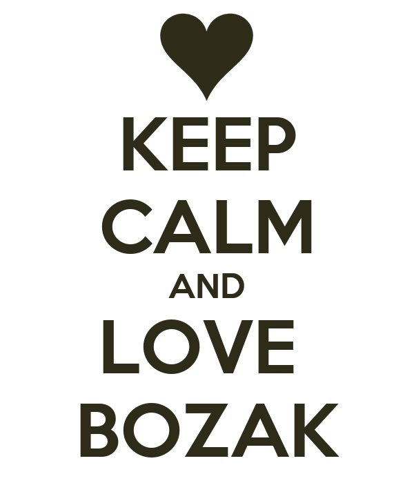 KEEP CALM AND LOVE  BOZAK