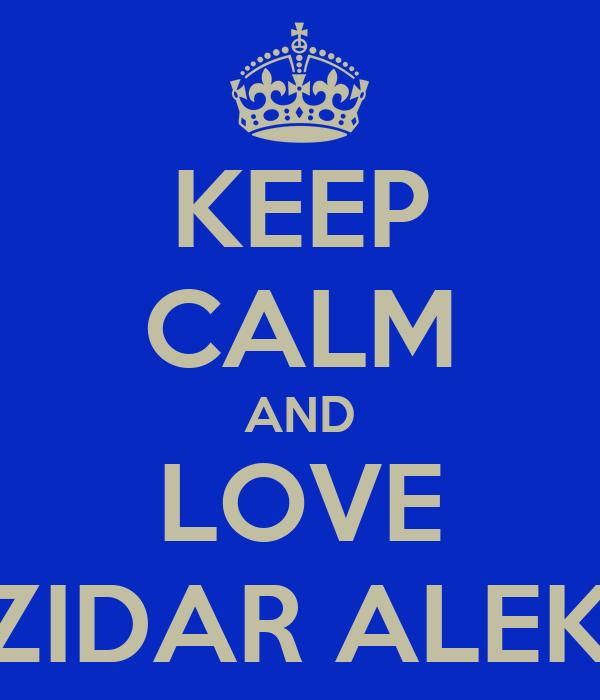 KEEP CALM AND LOVE BOZIDAR ALEKSIC
