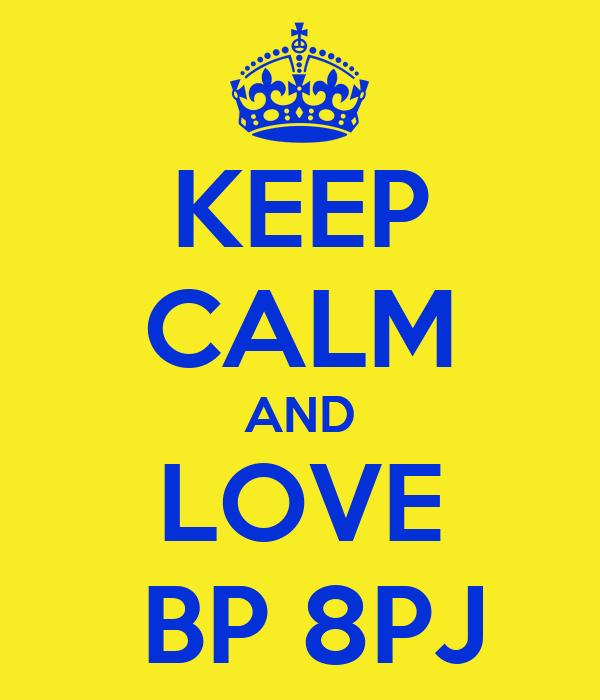 KEEP CALM AND LOVE  BP 8PJ