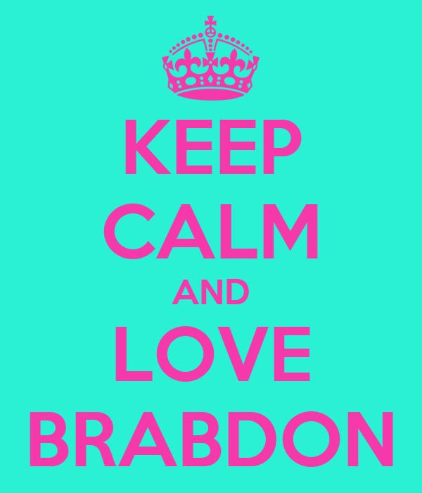 KEEP CALM AND LOVE BRABDON