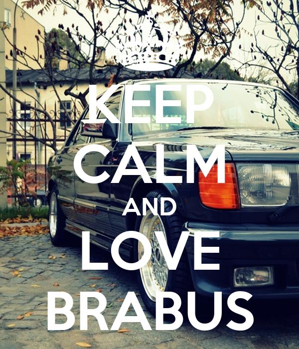 KEEP CALM AND LOVE BRABUS