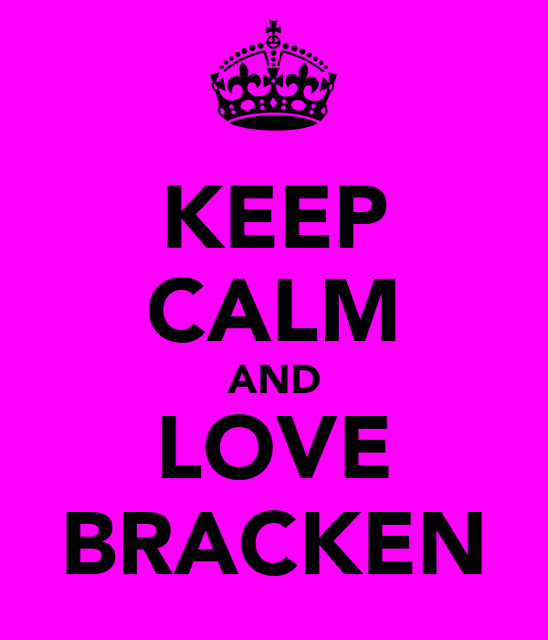 KEEP CALM AND LOVE BRACKEN