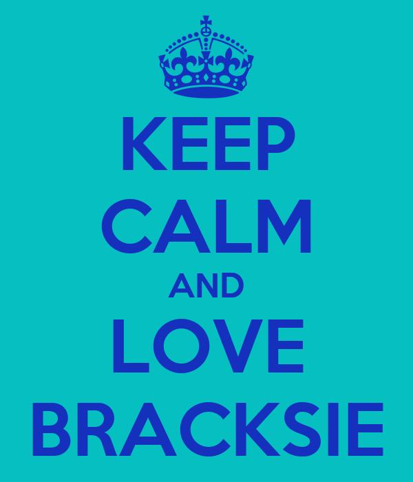 KEEP CALM AND LOVE BRACKSIE