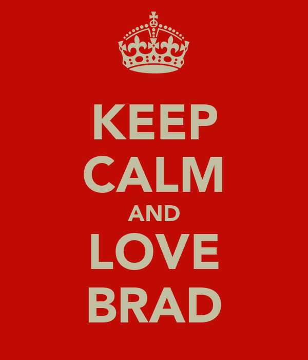 KEEP CALM AND LOVE BRAD