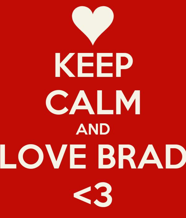 KEEP CALM AND LOVE BRAD <3