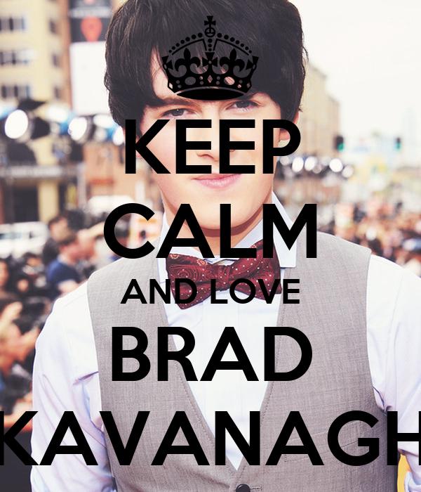 KEEP CALM AND LOVE BRAD KAVANAGH