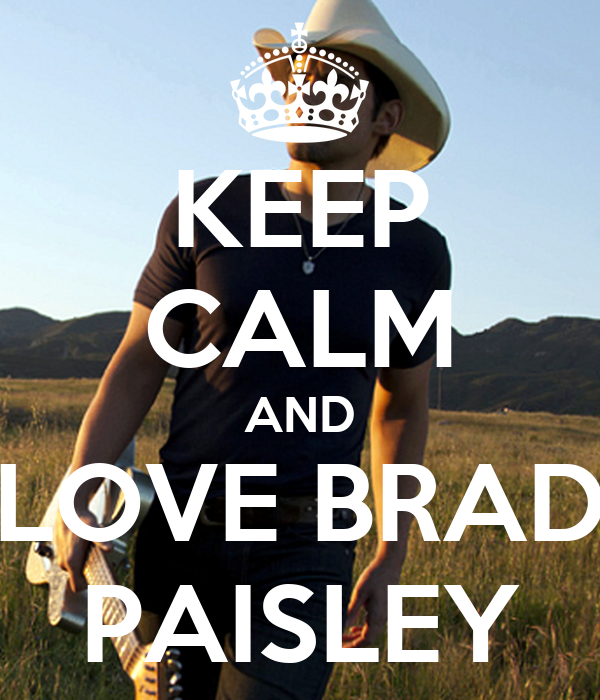KEEP CALM AND LOVE BRAD PAISLEY