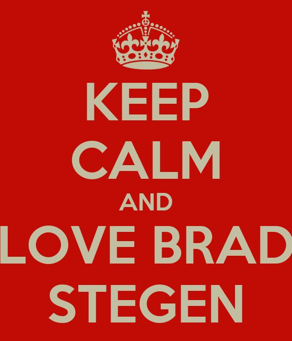 KEEP CALM AND LOVE BRAD STEGEN