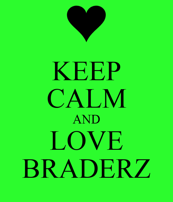 KEEP CALM AND LOVE BRADERZ