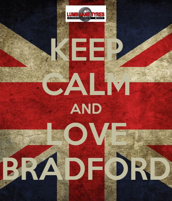 KEEP CALM AND LOVE BRADFORD